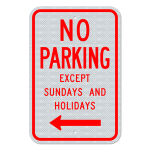 No Parking Except Sundays and Holidays Sign with Left Arrow 3M Engineering Grade Prismatic Sheeting