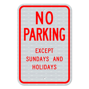 No Parking Except Sundays and Holidays Sign with no Arrow 3M Engineering Grade Prismatic Sheeting