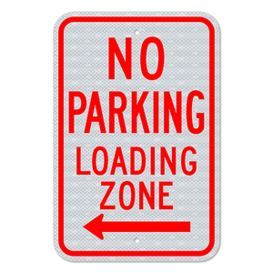 No Parking Loading Zone Sign with Left Arrow 3M Engineering Grade Prismatic Sheeting