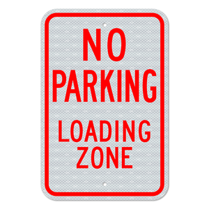 No Parking Loading Zone Sign with No Arrow 3M Engineering Grade Prismatic Sheeting