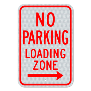 No Parking Loading Zone Sign with Right Arrow 3M Engineering Grade Prismatic Sheeting