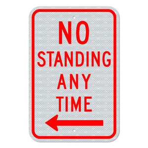 No Standing Any Time Sign with Left Arrow 3M Engineering Grade Prismatic Sheeting
