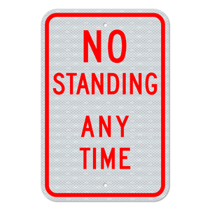 No Standing Any Time Sign with No Arrow 3M Engineering Grade Prismatic Sheeting