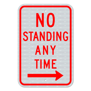 No Standing Any Time Sign with Right Arrow 3M Engineering Grade Prismatic Sheeting