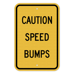 Caution Speed Bumps Sign 3M Engineering Grade Prismatic Sheeting