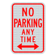 No Parking Any Time Double Arrow Sign 3M Engineering Grade Prismatic Sheeting